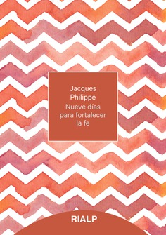 Nueve días para fortalecer la fe. Jacques Philippe