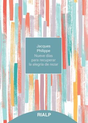 Jacques Philippe: Nueve días para recuperar la alegría de rezar