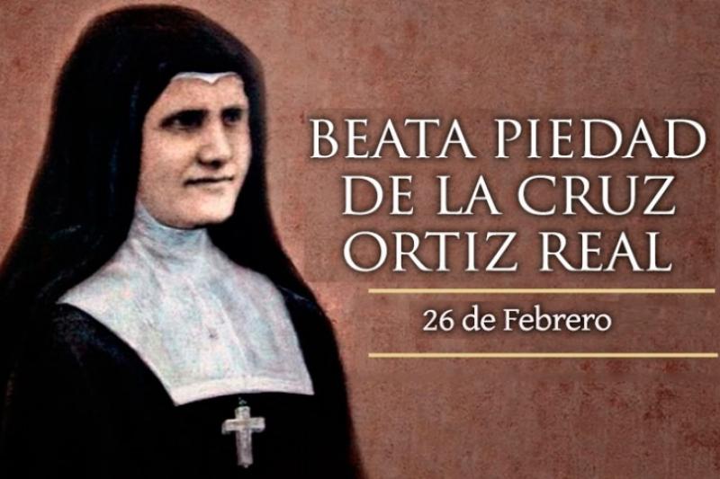 Beata Piedad de la Cruz Ortiz Real - 26 de Febrero