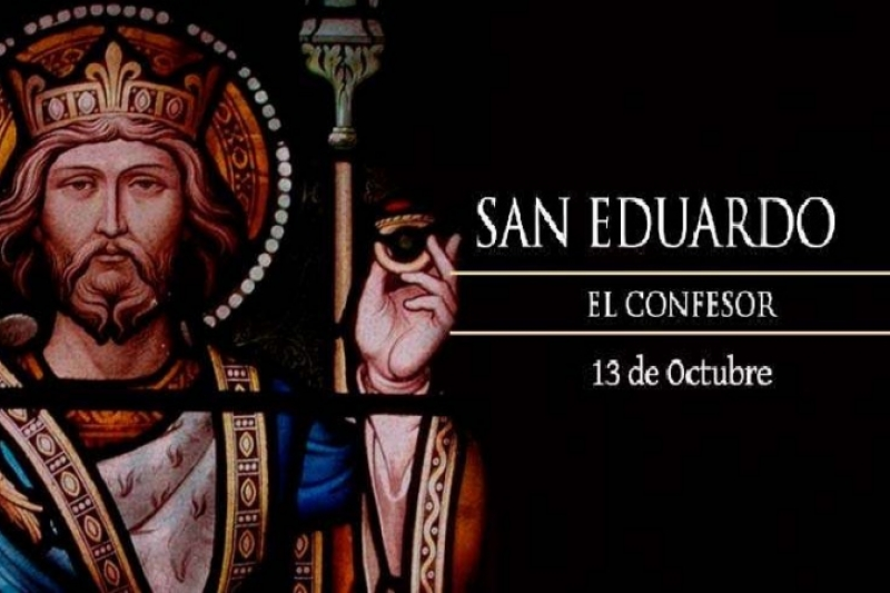 San Eduardo. Rey de Inglaterra - 13 de Octubre